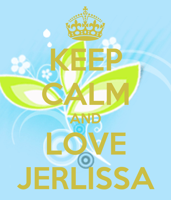 KEEP CALM AND LOVE JERLISSA