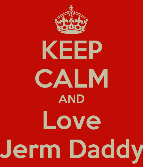 KEEP CALM AND Love Jerm Daddy