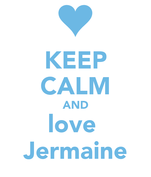 KEEP CALM AND love  Jermaine