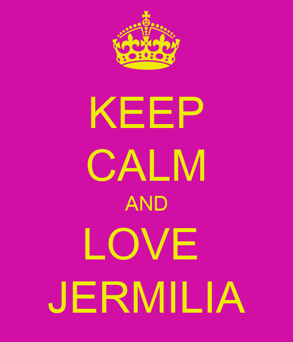 KEEP CALM AND LOVE  JERMILIA