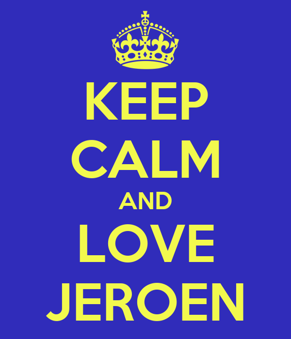 KEEP CALM AND LOVE JEROEN