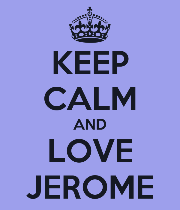 KEEP CALM AND LOVE JEROME