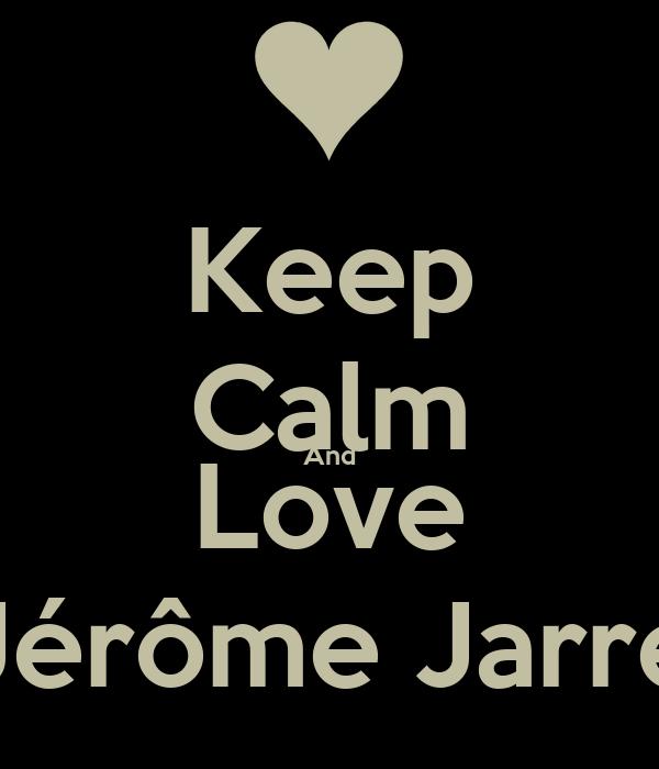 Keep Calm And Love Jérôme Jarre