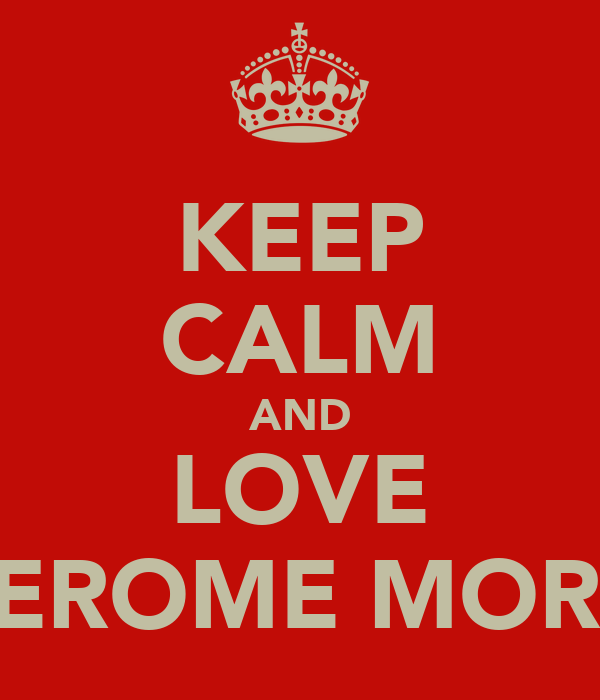 KEEP CALM AND LOVE JEROME MORE