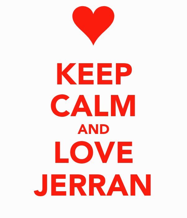 KEEP CALM AND LOVE JERRAN