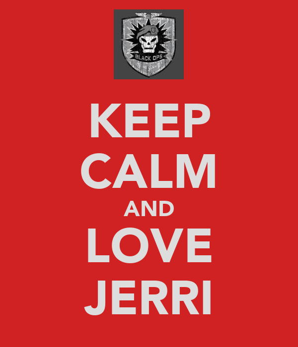 KEEP CALM AND LOVE JERRI