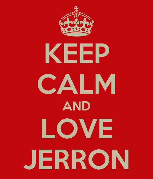 KEEP CALM AND LOVE JERRON