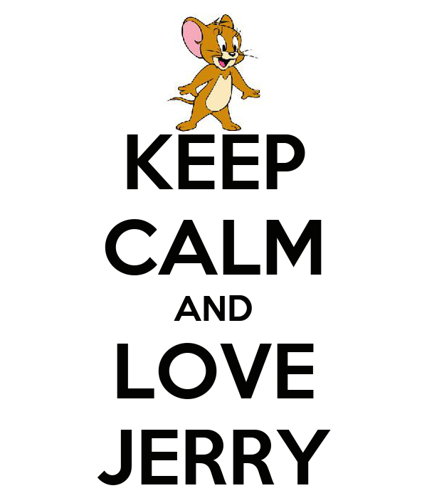 KEEP CALM AND LOVE JERRY
