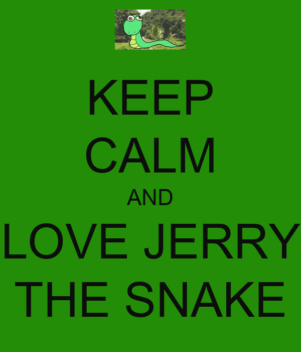 KEEP CALM AND LOVE JERRY THE SNAKE