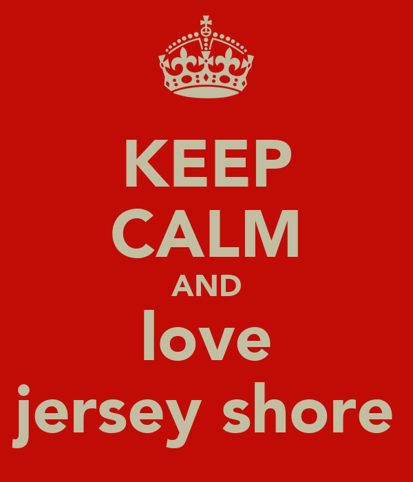 KEEP CALM AND love jersey shore