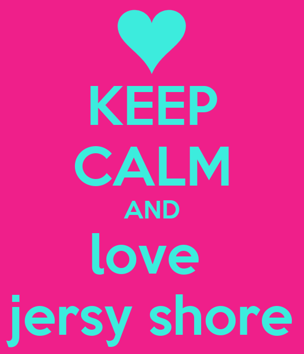 KEEP CALM AND love  jersy shore