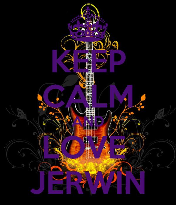 KEEP CALM AND LOVE  JERWIN