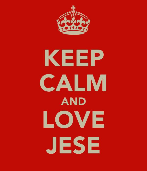 KEEP CALM AND LOVE JESE