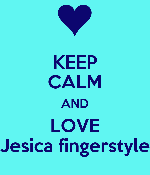 KEEP CALM AND LOVE Jesica fingerstyle