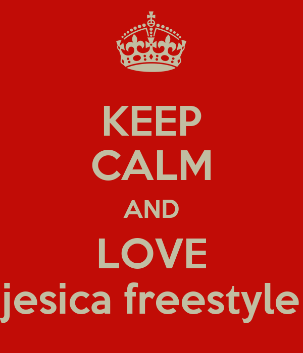 KEEP CALM AND LOVE jesica freestyle