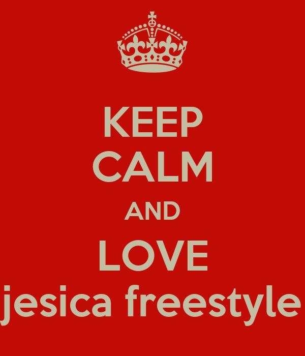 KEEP CALM AND LOVE jesica freestyle