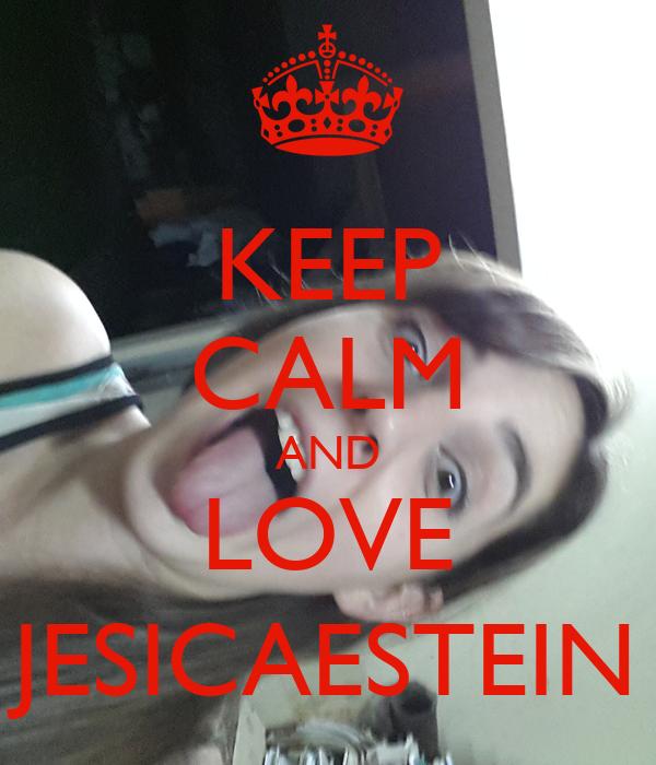 KEEP CALM AND LOVE JESICAESTEIN