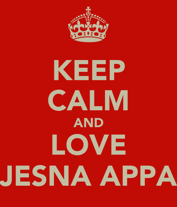KEEP CALM AND LOVE JESNA APPA