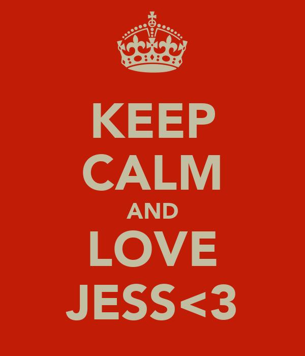 KEEP CALM AND LOVE JESS<3