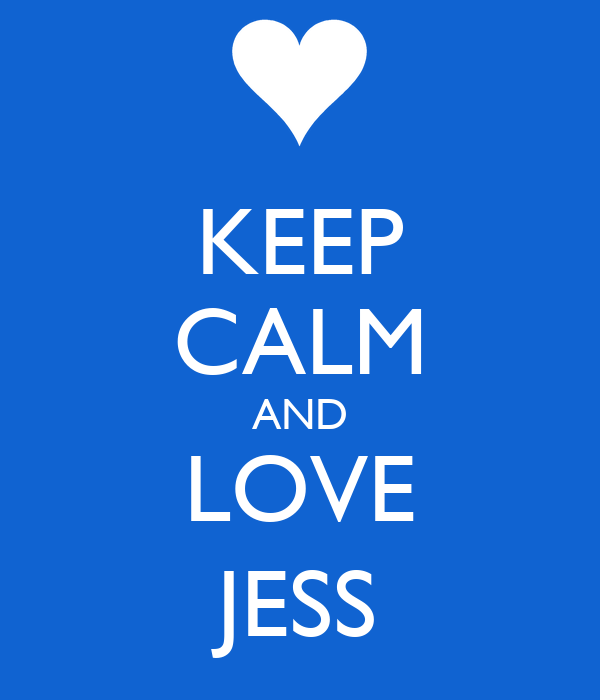 KEEP CALM AND LOVE JESS
