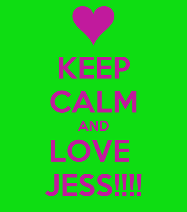 KEEP CALM AND LOVE  JESS!!!!