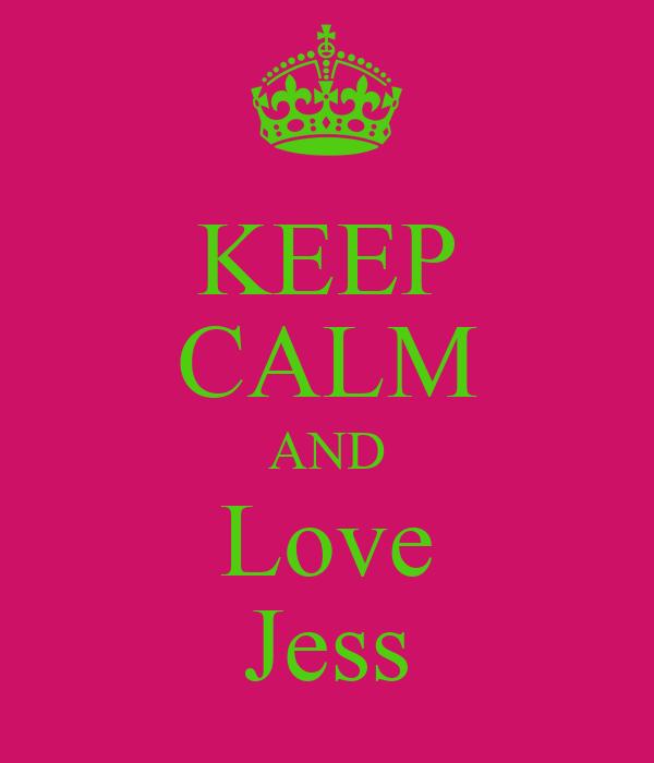 KEEP CALM AND Love Jess