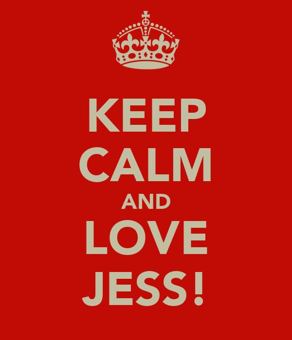 KEEP CALM AND LOVE JESS!