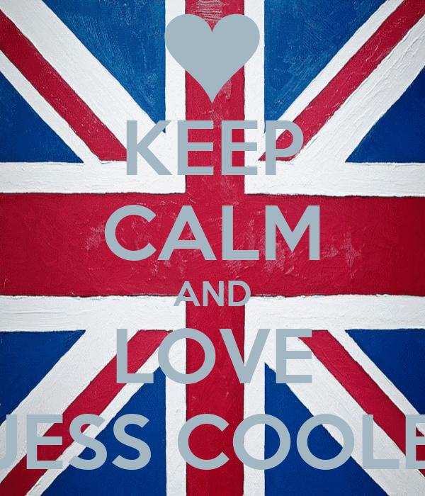 KEEP CALM AND LOVE JESS COOLE