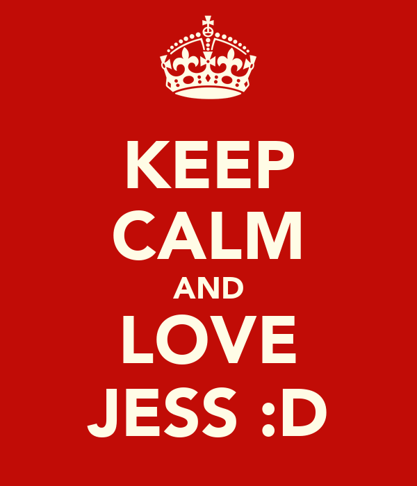 KEEP CALM AND LOVE JESS :D