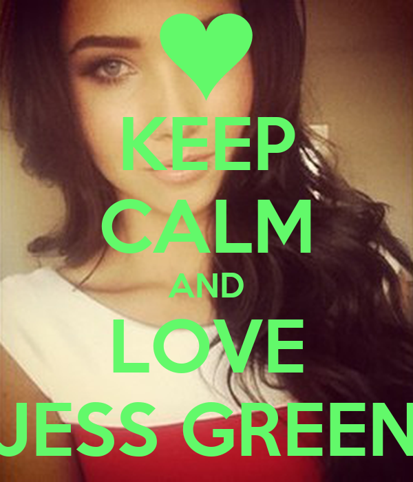 KEEP CALM AND LOVE JESS GREEN