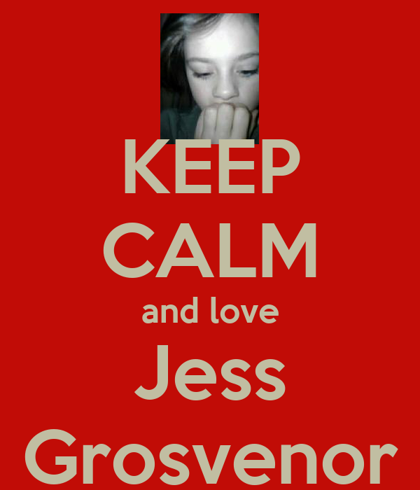 KEEP CALM and love Jess Grosvenor