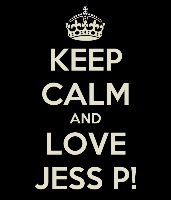KEEP CALM AND LOVE JESS P!
