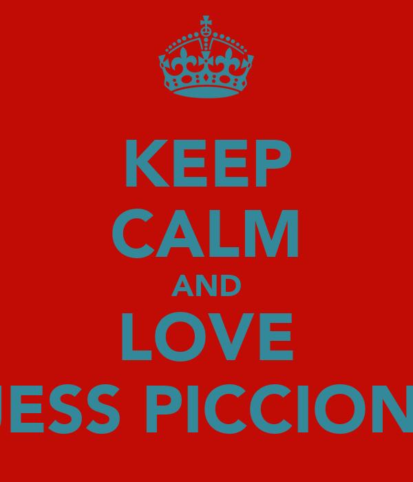 KEEP CALM AND LOVE JESS PICCIONI