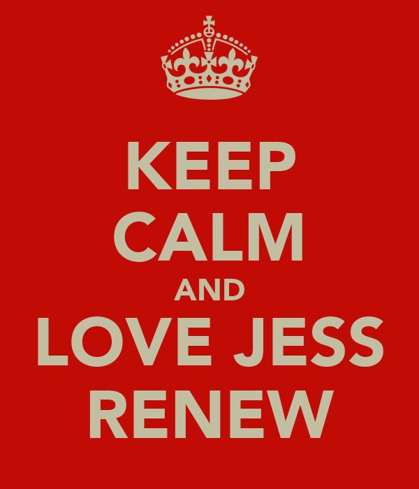 KEEP CALM AND LOVE JESS RENEW