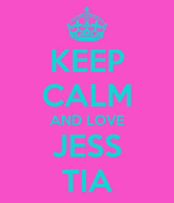 KEEP CALM AND LOVE JESS TIA