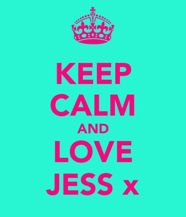 KEEP CALM AND LOVE JESS x