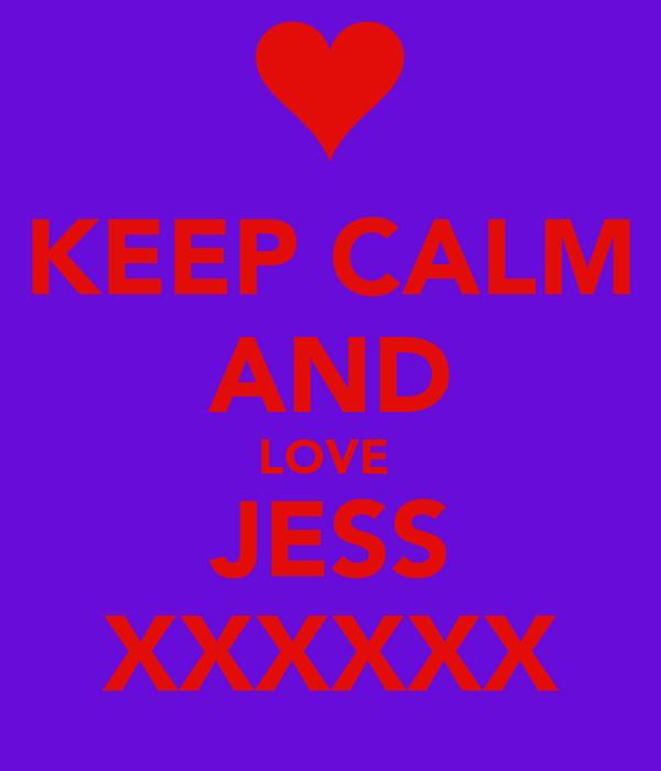 KEEP CALM AND LOVE  JESS XXXXXX