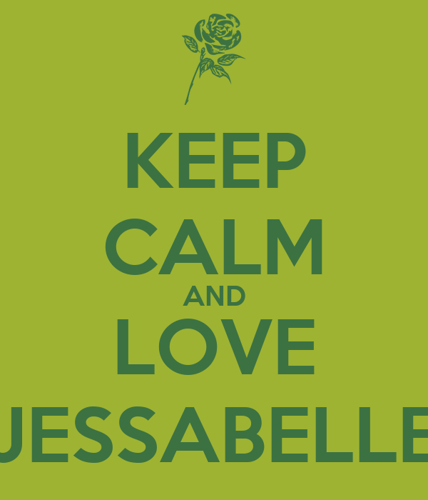 KEEP CALM AND LOVE JESSABELLE