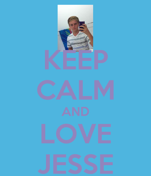 KEEP CALM AND LOVE JESSE