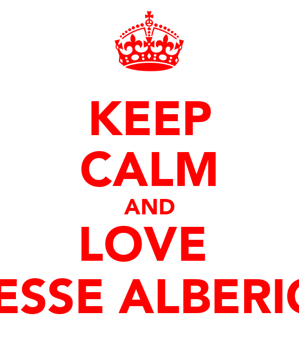 KEEP CALM AND LOVE  JESSE ALBERICI