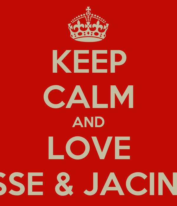KEEP CALM AND LOVE JESSE & JACINTA