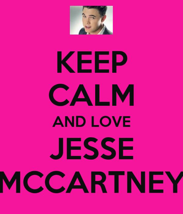 KEEP CALM AND LOVE JESSE MCCARTNEY