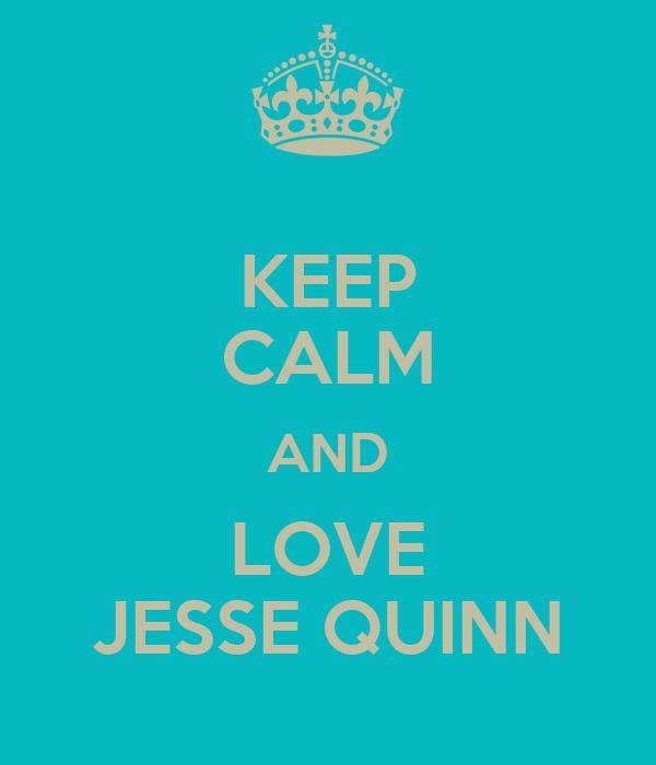 KEEP CALM AND LOVE JESSE QUINN
