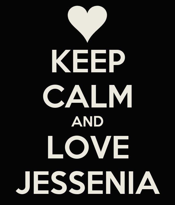 KEEP CALM AND LOVE JESSENIA