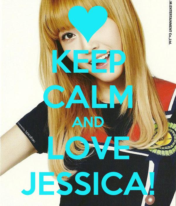 KEEP CALM AND LOVE JESSICA!