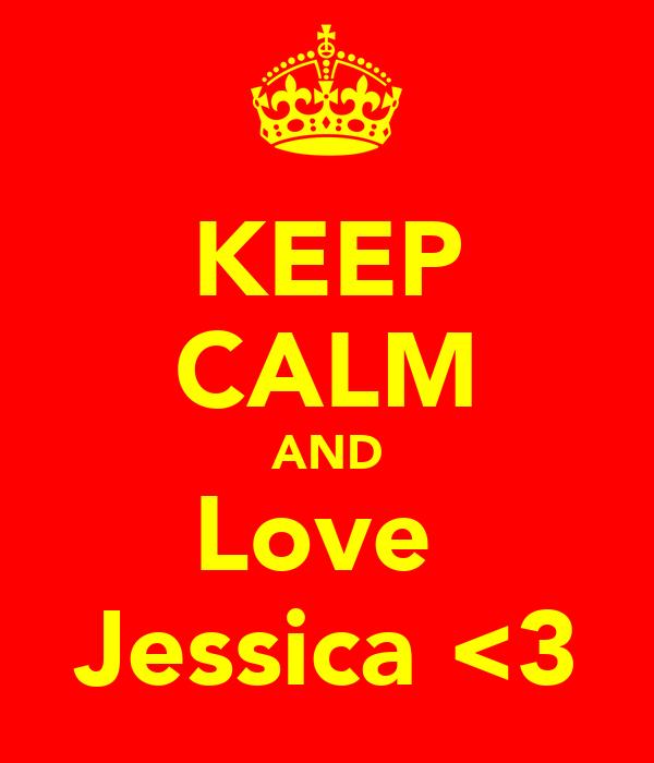 KEEP CALM AND Love  Jessica <3
