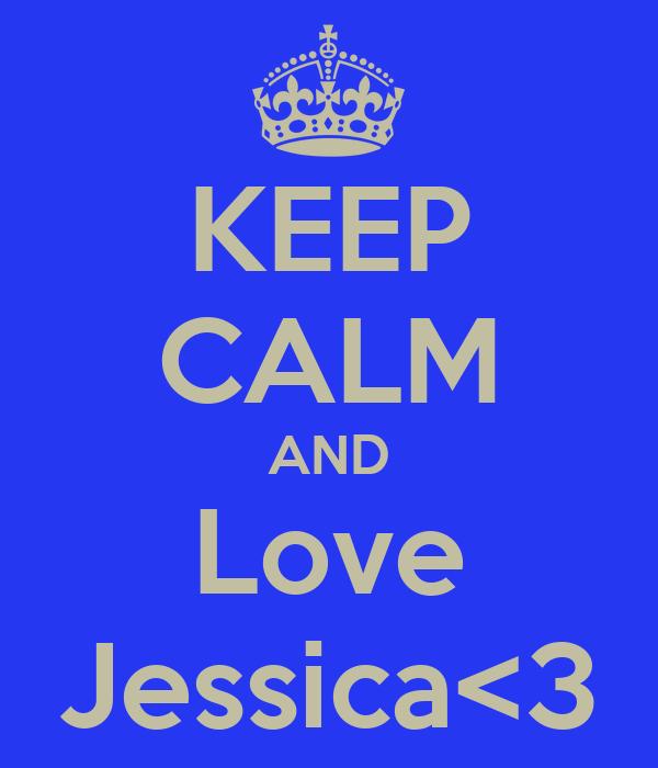 KEEP CALM AND Love Jessica<3
