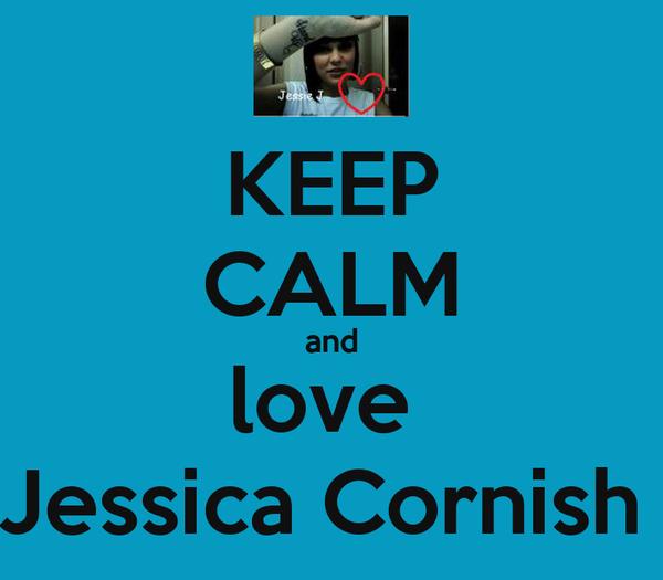 KEEP CALM and love  Jessica Cornish