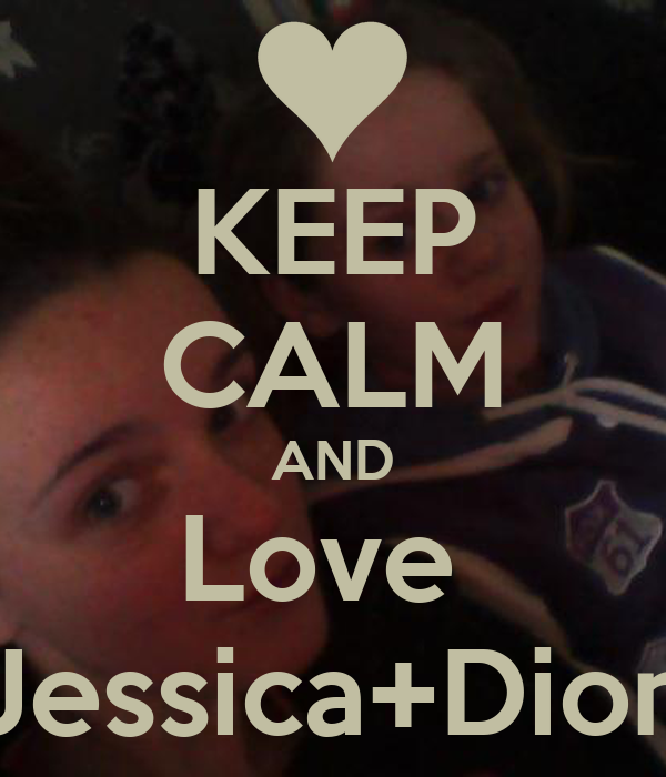KEEP CALM AND Love  Jessica+Dion