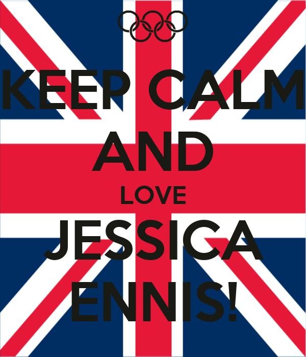 KEEP CALM AND LOVE JESSICA ENNIS!